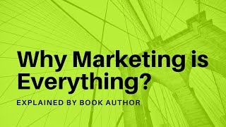 Why is Marketing Everything and Everything is Marketing