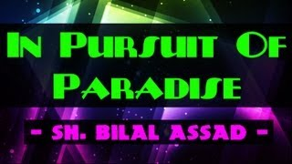 In Pursuit Of Paradise? Amazing Reminder ? Sheikh Bilal Assad ? The Daily Reminder
