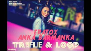 ERATOX - Anka Barmanka (Tr!Fle & LOOP Remix) NOWOŚĆ DISCO POLO 2016