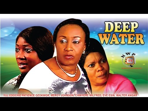 Deep Water    - Nigerian Nollywood Movie