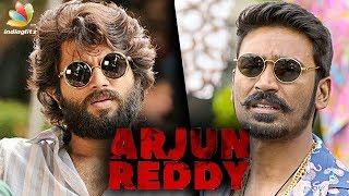 Dhanush gets rights for Arjun Reddy Tamil remake