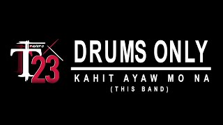 Kahit Ayaw Mo Na - This Band (drums only)