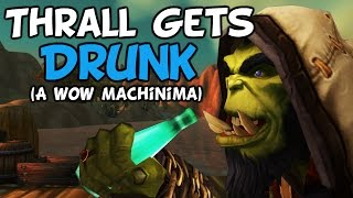 (WoW Machinima) - Thrall Gets Drunk