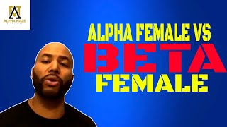 The Differences Between An Alpha Female And A Beta Female