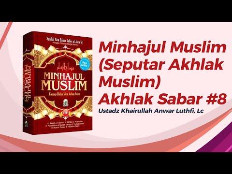 Minhajul Muslim (Seputar Akhlak Muslim) - Akhlak Sabar #8 - Ustadz Khairullah, Lc