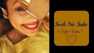 Soch Na Sake  - Neha Kakkar (Selfie Video)