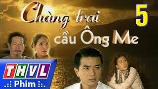 THVL | Chàng trai cầu Ông Me - Tập 5