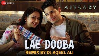 Lae Dooba  Remix  DJ Aqeel Ali  Aiyaary  Sidharth