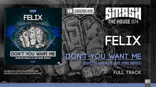 Felix - Don't You Want Me ( Dimitri Vegas & Like Mike Remix )