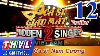 THVL | Ca sĩ giấu mặt 2016 - Tập 12: Ca sĩ Nam Cường