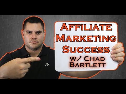Affiliate Marketing Success With Chad Bartlett