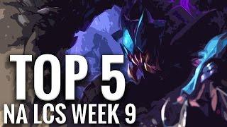 Top 5 LoL Plays NA LCS Week 9 - TSM, Cloud 9, Gravity, Team 8, Team Impluse, Dignitas, and Coast