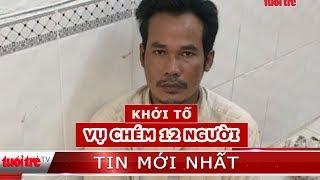 ⚡ Tin mới nhất | Khởi tố vụ dùng dao chém 12 người thương vong ở Bạc Liêu