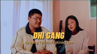 Bhutanese Song | DHI GANG | Ngawang Tenzin | Kinley Om | lyric video | wangchuk youtube channel