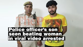 Delhi police officer's son seen beating a woman in viral video arrested