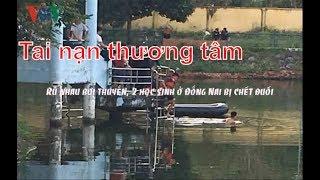 Tai nạn   Rủ nhau bơi thuyền, 2 học sinh ở Đồng Nai bị chết đuối