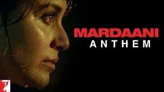 Mardaani Anthem - Rani Mukerji
