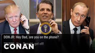 Donald Trump Jr. Interrupts His Father's Call With Putin  - CONAN on TBS