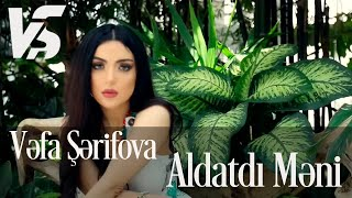 Vefa Serifova - Aldatdi Meni 2019 (Official Music Video)
