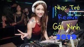 Liên Khúc Nhạc Trẻ Remix 2019 || Nhạc Trẻ Remix Gái Xinh - Nhạc Trẻ Remix Hay Nhất 2019 - lk nhạc dj