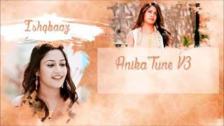 Ishqbaaz - Anika Tune V3