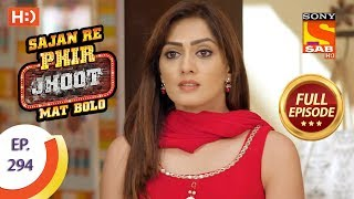 Sajan Re Phir Jhoot Mat Bolo - Ep 294 - Full Episode - 12th July, 2018