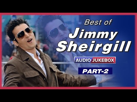 Best Of Jimmy Sheirgill | Audio Jukebox | Punjabi Hit Songs | Part 2