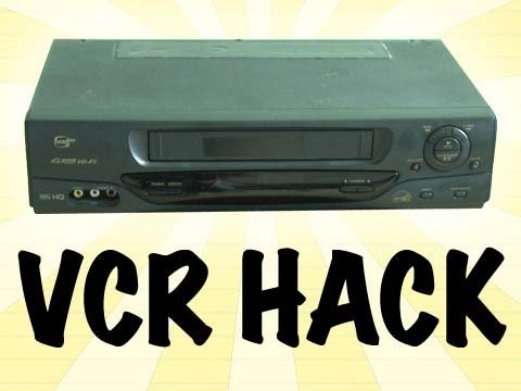 VCR Hack!