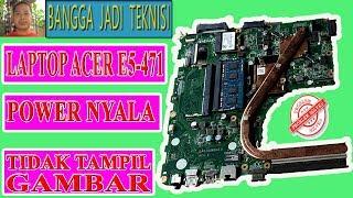 Memperbaiki Laptop Acer E5-471 Tidak Tampil Gambar / Repair DA0ZQ0MB6E0 REV:E On No Display