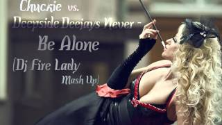 Chuckie feat. Deepside Deejays Never - Be Alone(Dj Fire Lady Mash Up)