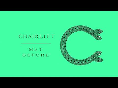 "Chairlift ""Met Before"""