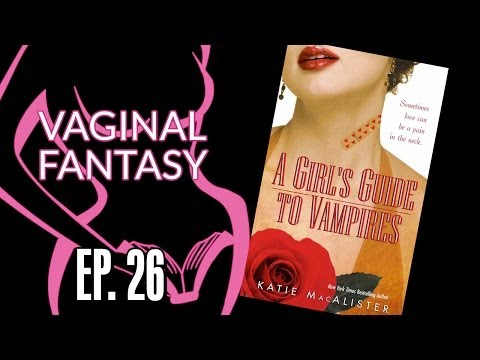 Vaginal Fantasy #26: A Girl's Guide to Vampires