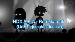 NDX A.K.A - Remukan Ati (Lirik Terjemah Indonesia)