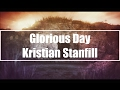 Glorious Day - Kristian Stanfill (Lyrics)