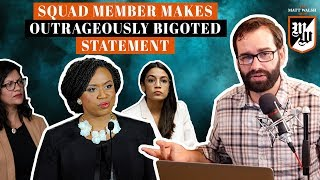 Squad Member Makes Outrageously Bigoted Statement | The Matt Walsh Show Ep. 297