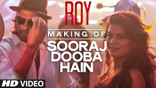 Making of 'Sooraj Dooba Hain' Video Song | Roy | Arijit singh | Arjun Rampal | Jacqueline