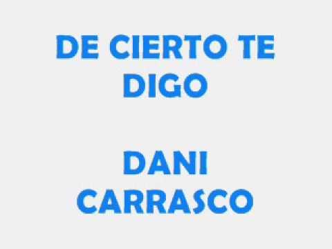 DANI CARRASCO   DE CIERTO TE DIGO