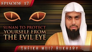 Sunan To Protect Yourself From The Evil Eye? #SunnahRevival ? by Sheikh Muiz Bukhary ? TDR