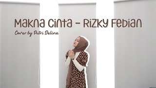 MAKNA CINTA - RIZKY FEBIAN COVER BY PUTRI DELINA