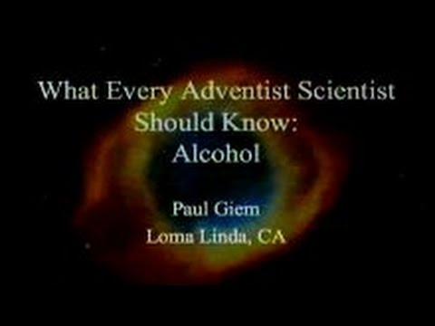 What Every Adventist Scientist Should Know: Alcohol 7-19-2014 by Paul Giem