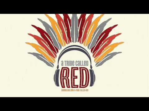A Tribe Called Red - Good To Go