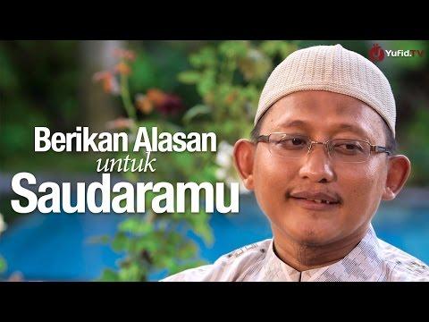 Ceramah Singkat: Berikan Alasan Untuk Saudaramu - Ustadz Badru Salam, Lc.