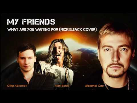 Alexander Cap & friends - What are you waiting for (Nickelback cover)