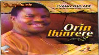 Evang Ojo Ade - Orin Ihinrere Part 2