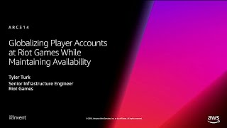 AWS re:Invent 2018: Globalizing Player Accounts at Riot Games While Maintaining Availability ARC314