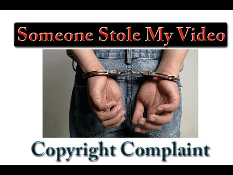 Someone Stole My Video!!!!!!!! - Copyright Complaint Filed