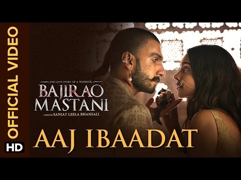 Aaj Ibaadat (Official Video Song) | Bajirao Mastani | Ranveer Singh & Deepika Padukone