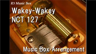 Wakey-Wakey/NCT 127 [Music Box]