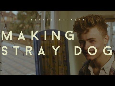 Making Of Stray Dog –  Bertiebertg – Bertie Gilbert