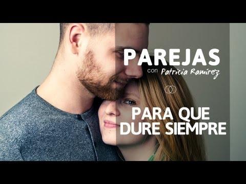 ¿Cómo conseguir que tu Pareja dure?. Consejos Parejas por Patricia Ramírez.